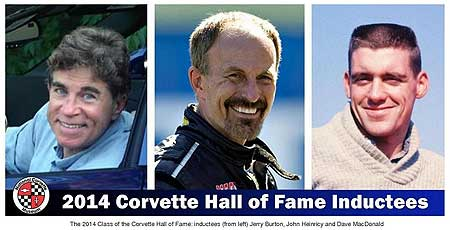 The 2014 National Corvette Museum's Hall of Fame inductees included: Race Car Driver Dave MacDonald, Corvette Engineer and Race Car Driver John Heinricy, and Automotive Journalist & Author, Jerry Burton.